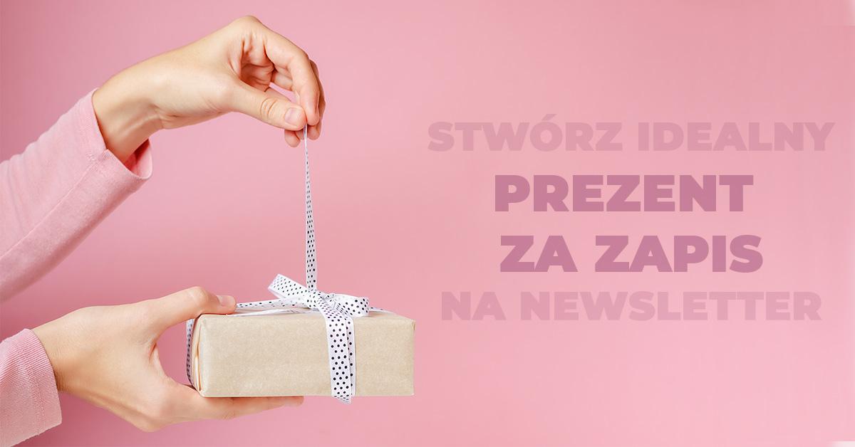 jak znaleźć pomysł na lead magnet, prezent za zapis, freebie, newsletter - kobieca strona biznesu, blog o biznesie dla kobiet, blog o budowaniu marki
