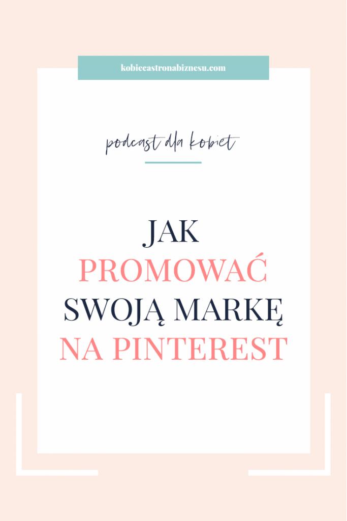 Pinterest dla biznesu, Pinterest w budowaniu marki, jak robić piny, kobieca strona biznesu, Danuta Duszeńczuk-Chmiel, Kobiece Finanse